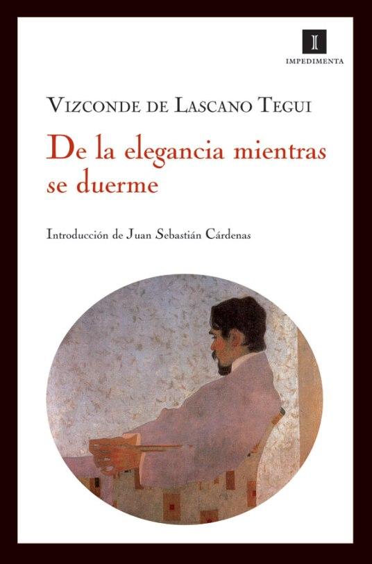 De la elegancia mientras se duerme, del vizconde de Lascano Tegui